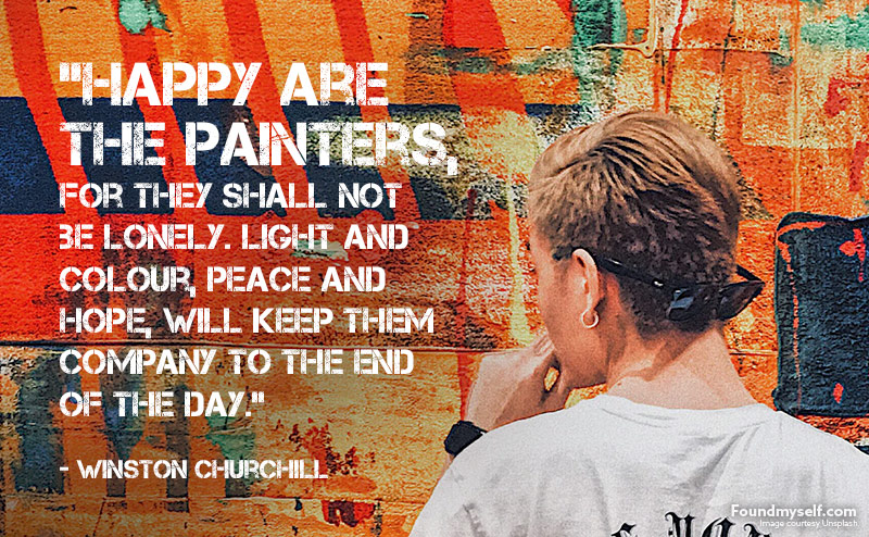 'Happy are the painters, for they shall not be lonely.' - Winston Churchill